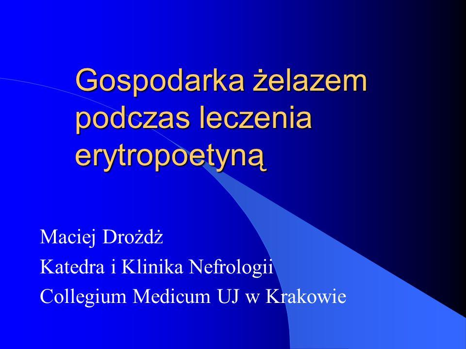 Gospodarka żelazem podczas leczenia erytropoetyną Maciej Drożdż Katedra i Klinika Nefrologii Collegium Medicum UJ w Krakowie