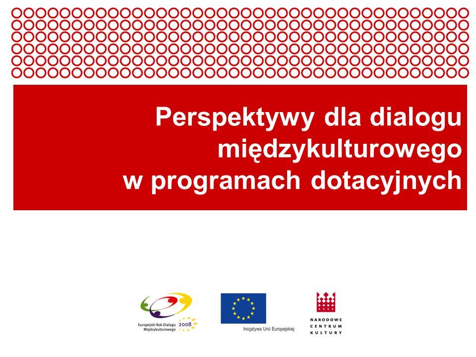 Europejski Rok Dialogu Międzykulturowego 2008 Perspektywy dla dialogu międzykulturowego w programach dotacyjnych