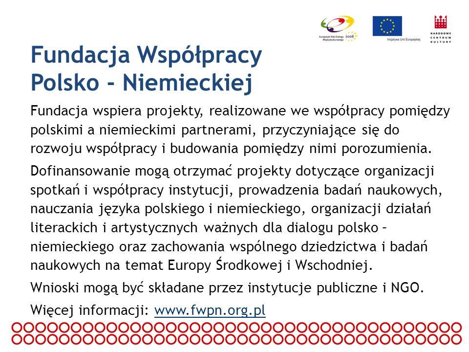 Fundacja Współpracy Polsko - Niemieckiej Fundacja wspiera projekty, realizowane we współpracy pomiędzy polskimi a niemieckimi partnerami, przyczyniają
