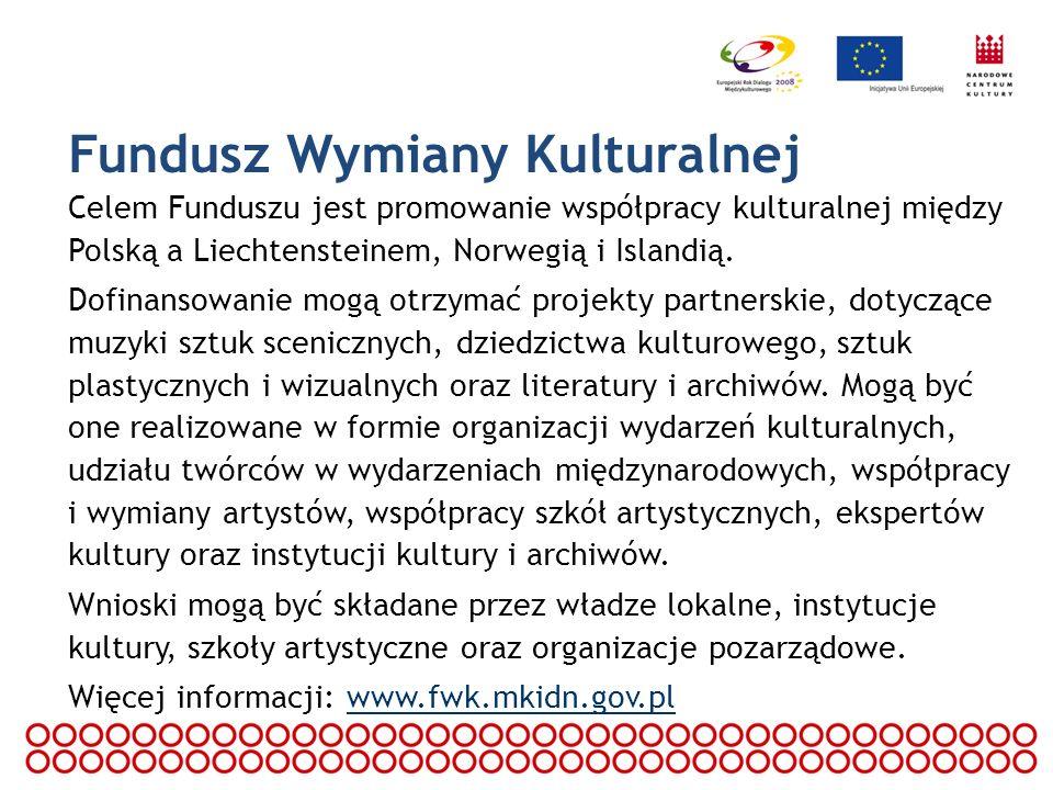 Fundusz Wymiany Kulturalnej Celem Funduszu jest promowanie współpracy kulturalnej między Polską a Liechtensteinem, Norwegią i Islandią. Dofinansowanie