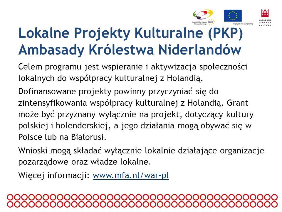 Lokalne Projekty Kulturalne (PKP) Ambasady Królestwa Niderlandów Celem programu jest wspieranie i aktywizacja społeczności lokalnych do współpracy kul