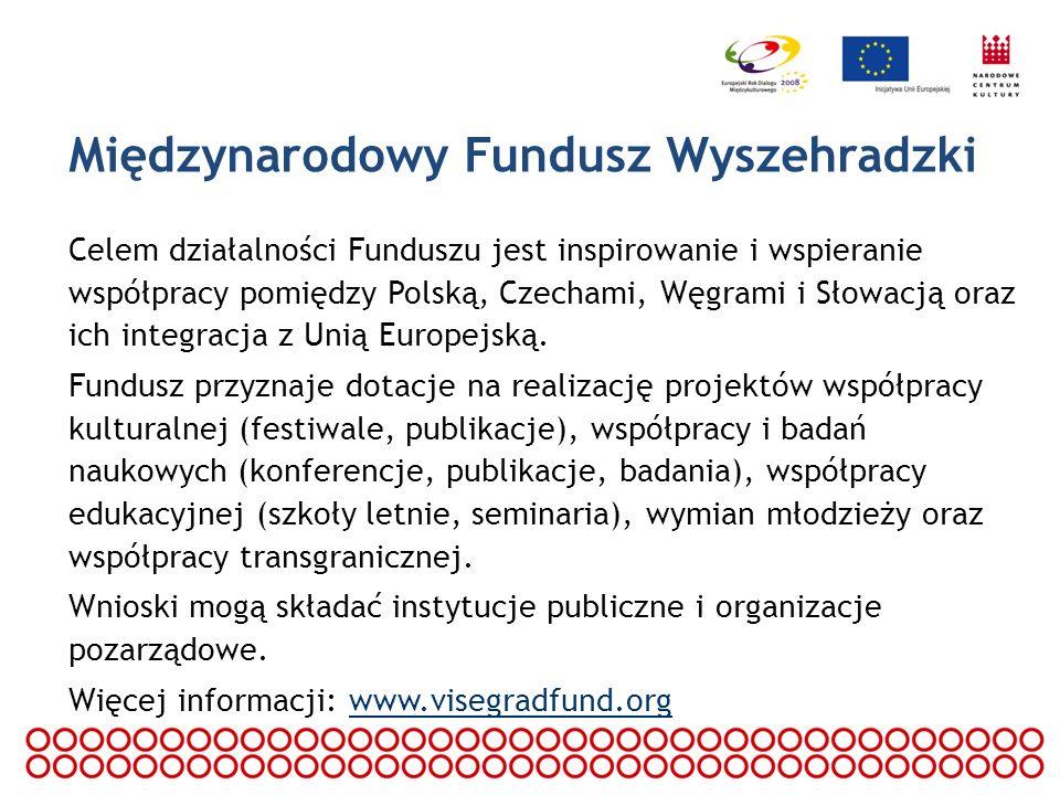 Międzynarodowy Fundusz Wyszehradzki Celem działalności Funduszu jest inspirowanie i wspieranie współpracy pomiędzy Polską, Czechami, Węgrami i Słowacj