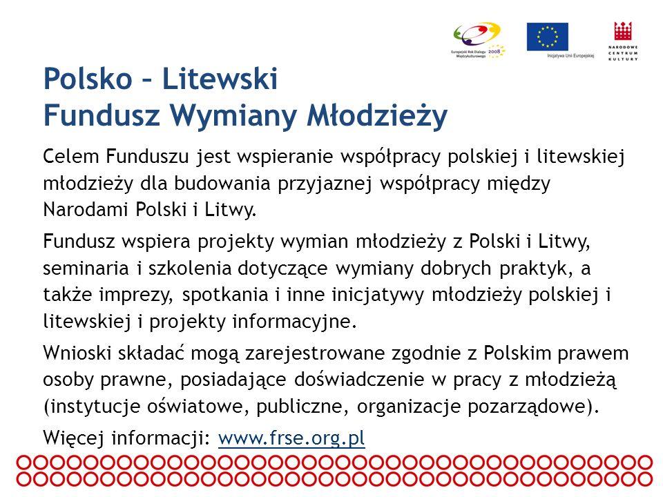 Polsko – Litewski Fundusz Wymiany Młodzieży Celem Funduszu jest wspieranie współpracy polskiej i litewskiej młodzieży dla budowania przyjaznej współpr