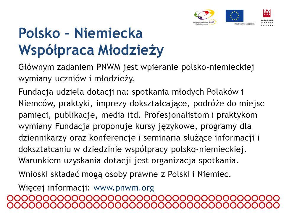 Polsko – Niemiecka Współpraca Młodzieży Głównym zadaniem PNWM jest wpieranie polsko-niemieckiej wymiany uczniów i młodzieży. Fundacja udziela dotacji