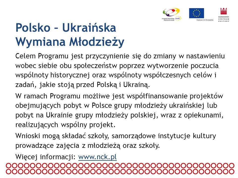 Polsko – Ukraińska Wymiana Młodzieży Celem Programu jest przyczynienie się do zmiany w nastawieniu wobec siebie obu społeczeństw poprzez wytworzenie p