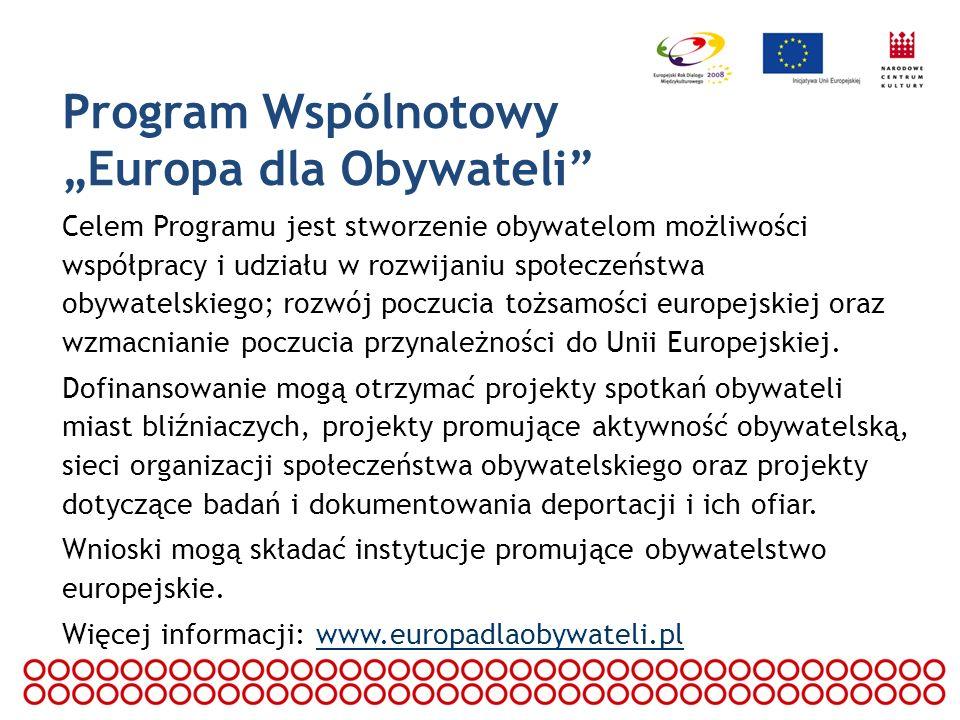 Program Wspólnotowy Europa dla Obywateli Celem Programu jest stworzenie obywatelom możliwości współpracy i udziału w rozwijaniu społeczeństwa obywatel