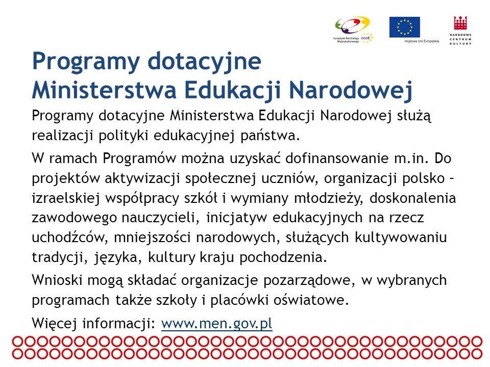 Programy dotacyjne Ministerstwa Edukacji Narodowej Programy dotacyjne Ministerstwa Edukacji Narodowej służą realizacji polityki edukacyjnej państwa. W