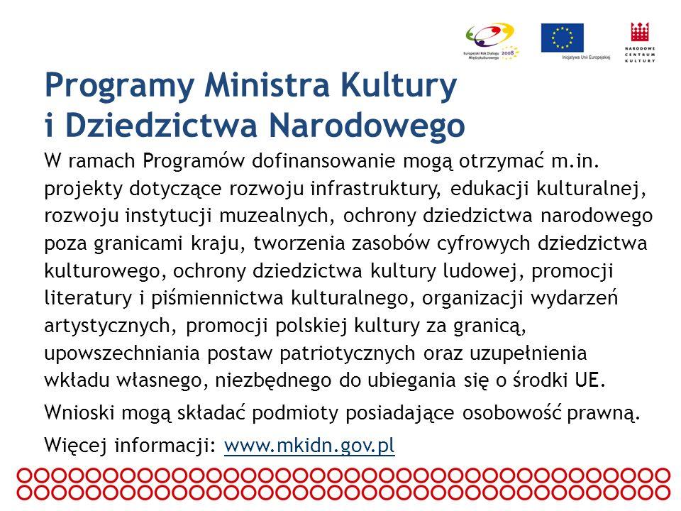 Programy Ministra Kultury i Dziedzictwa Narodowego W ramach Programów dofinansowanie mogą otrzymać m.in. projekty dotyczące rozwoju infrastruktury, ed