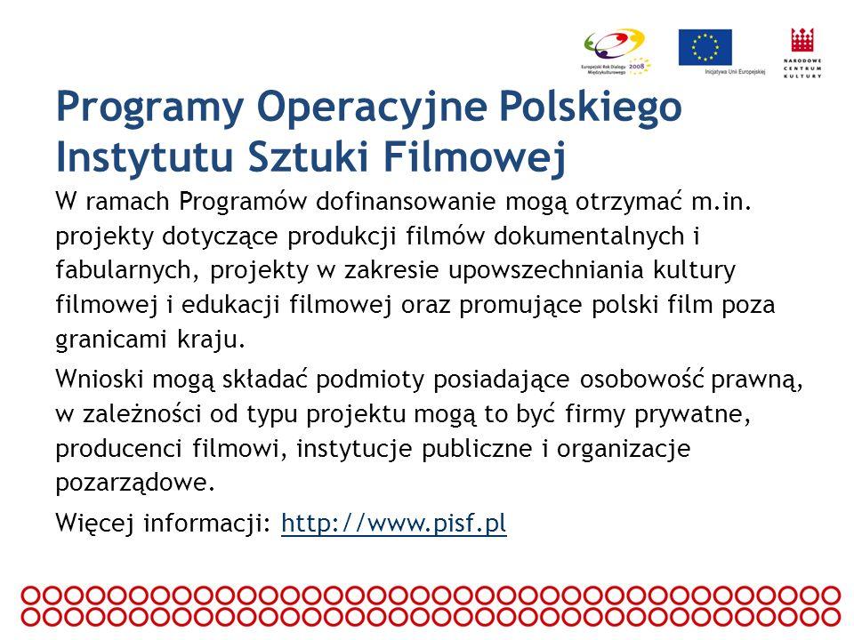 Programy Operacyjne Polskiego Instytutu Sztuki Filmowej W ramach Programów dofinansowanie mogą otrzymać m.in. projekty dotyczące produkcji filmów doku