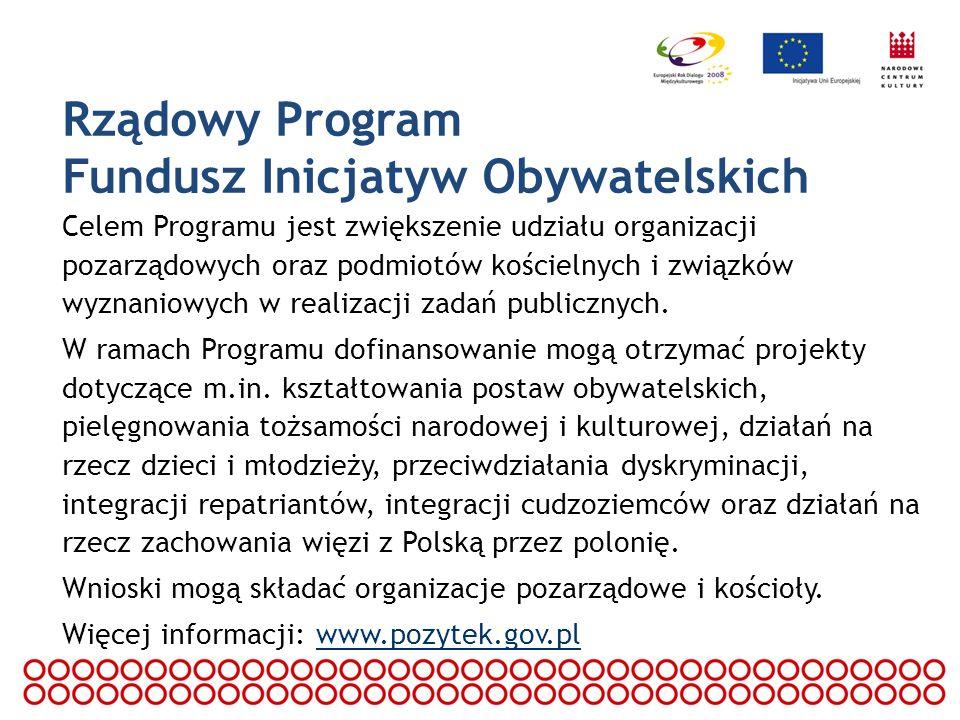 Rządowy Program Fundusz Inicjatyw Obywatelskich Celem Programu jest zwiększenie udziału organizacji pozarządowych oraz podmiotów kościelnych i związkó