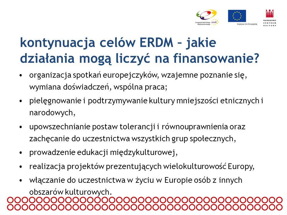 kontynuacja celów ERDM – jakie działania mogą liczyć na finansowanie? organizacja spotkań europejczyków, wzajemne poznanie się, wymiana doświadczeń, w
