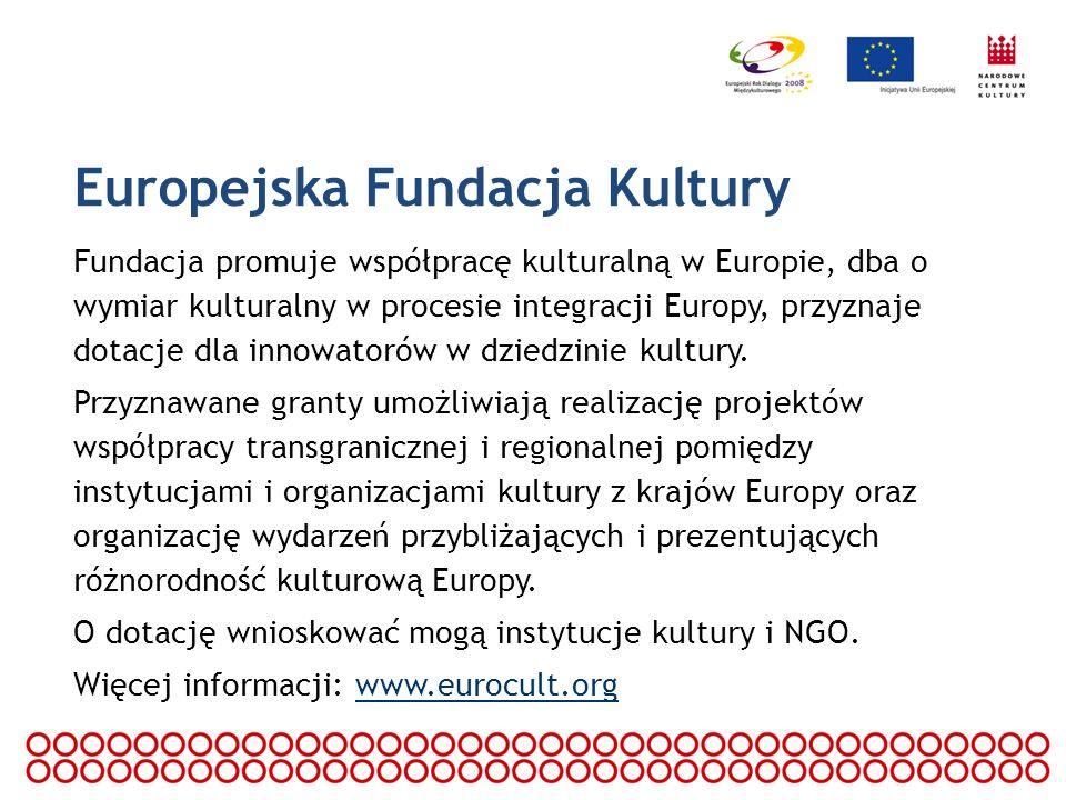 Europejska Fundacja Kultury Fundacja promuje współpracę kulturalną w Europie, dba o wymiar kulturalny w procesie integracji Europy, przyznaje dotacje