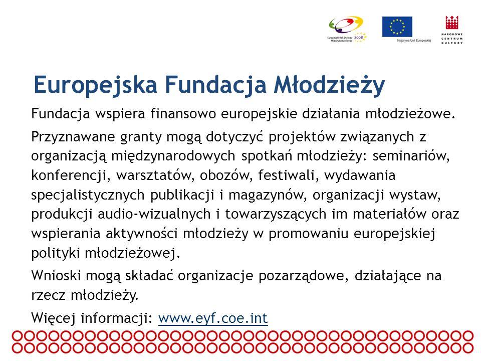 Europejska Fundacja Młodzieży Fundacja wspiera finansowo europejskie działania młodzieżowe. Przyznawane granty mogą dotyczyć projektów związanych z or