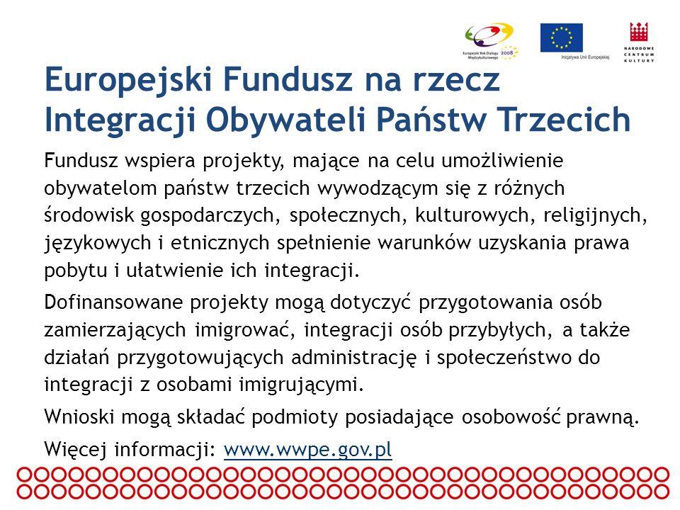 Europejski Fundusz na rzecz Integracji Obywateli Państw Trzecich Fundusz wspiera projekty, mające na celu umożliwienie obywatelom państw trzecich wywo