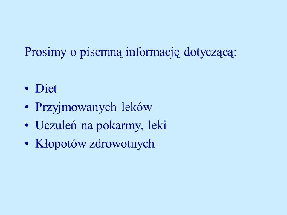 Prosimy o pisemną informację dotyczącą: Diet Przyjmowanych leków Uczuleń na pokarmy, leki Kłopotów zdrowotnych