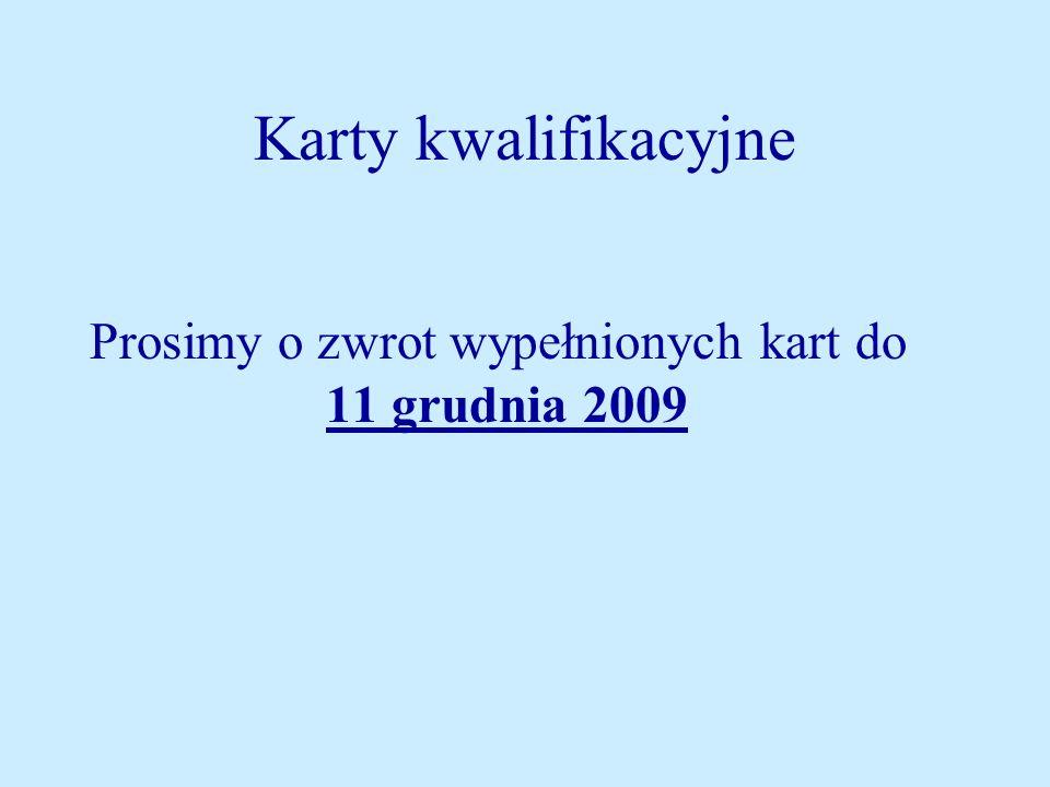 Karty kwalifikacyjne Prosimy o zwrot wypełnionych kart do 11 grudnia 2009