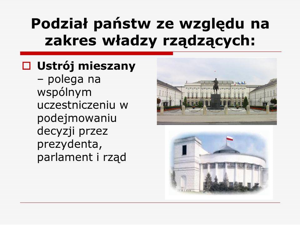 Podział państw ze względu na zakres władzy rządzących: Ustrój mieszany – polega na wspólnym uczestniczeniu w podejmowaniu decyzji przez prezydenta, pa