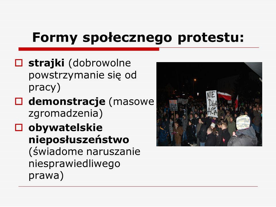 Formy społecznego protestu: strajki (dobrowolne powstrzymanie się od pracy) demonstracje (masowe zgromadzenia) obywatelskie nieposłuszeństwo (świadome