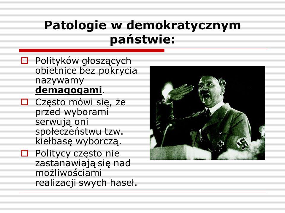 Patologie w demokratycznym państwie: Polityków głoszących obietnice bez pokrycia nazywamy demagogami. Często mówi się, że przed wyborami serwują oni s