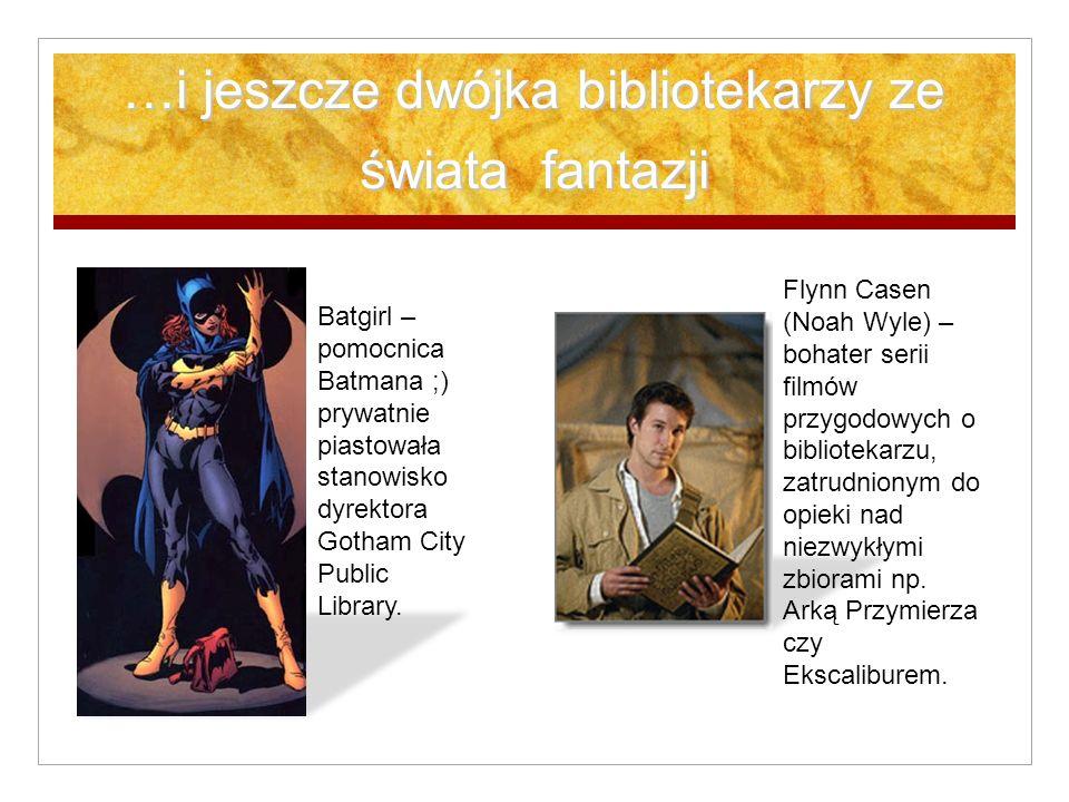 …i jeszcze dwójka bibliotekarzy ze świata fantazji Batgirl – pomocnica Batmana ;) prywatnie piastowała stanowisko dyrektora Gotham City Public Library.