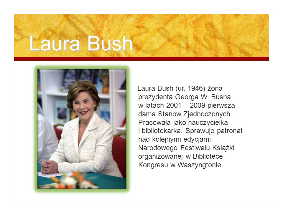 Laura Bush Laura Bush Laura Bush (ur.1946) żona prezydenta Georga W.