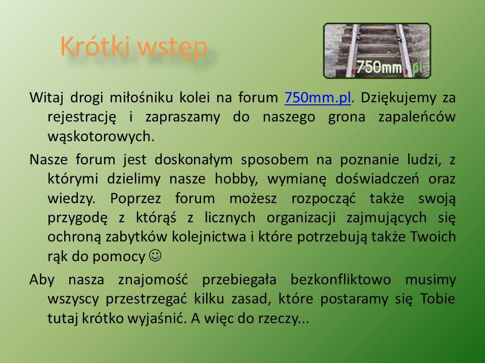 Krótki wstęp Witaj drogi miłośniku kolei na forum 750mm.pl.