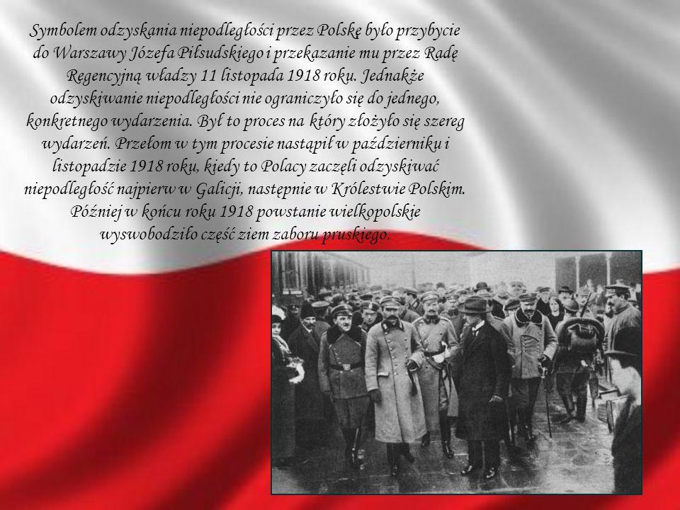 Symbolem odzyskania niepodległości przez Polskę było przybycie do Warszawy Józefa Piłsudskiego i przekazanie mu przez Radę Regencyjną władzy 11 listop