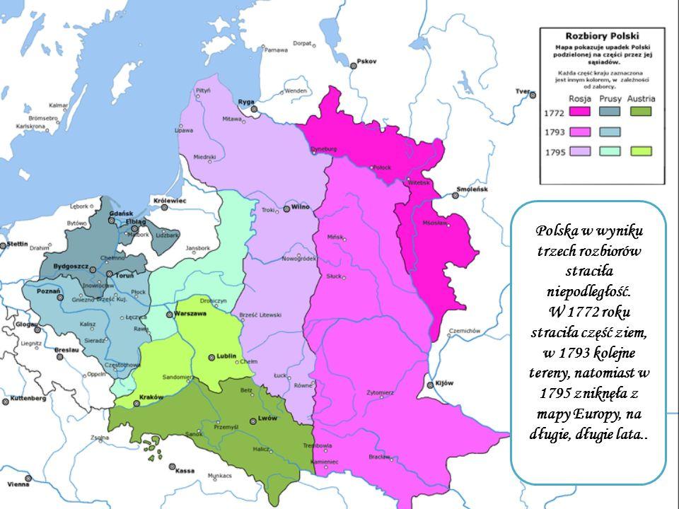 Polska w wyniku trzech rozbiorów straciła niepodległość. W 1772 roku straciła część ziem, w 1793 kolejne tereny, natomiast w 1795 zniknęła z mapy Euro