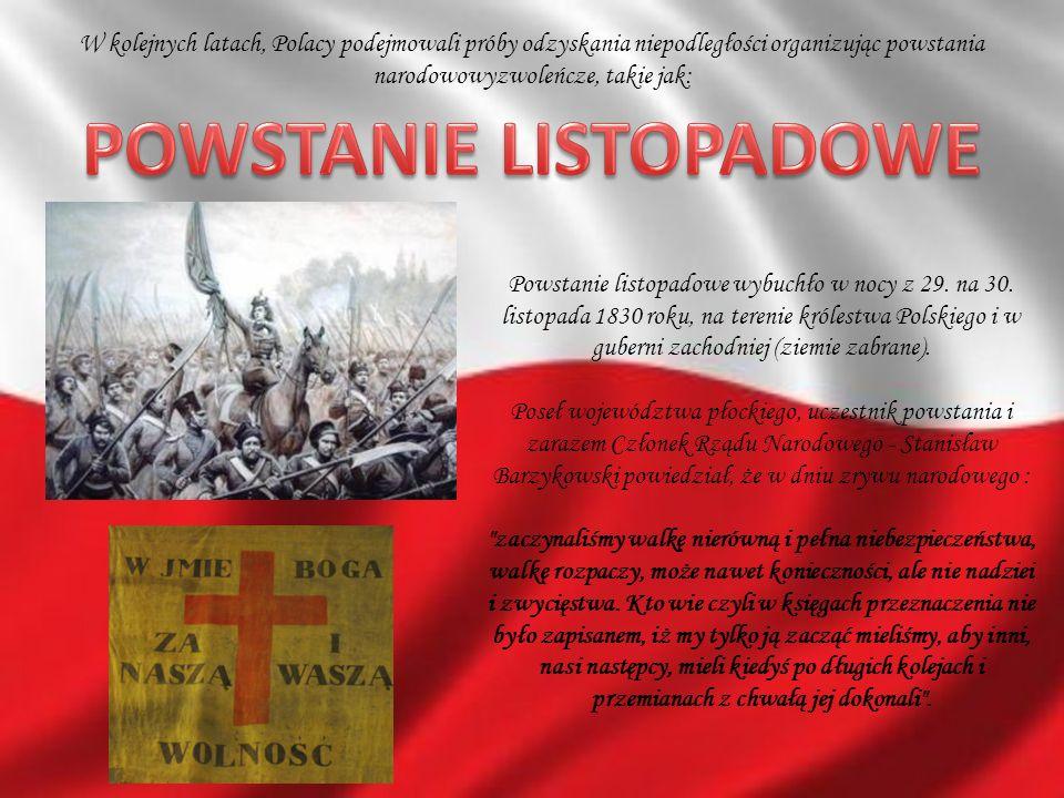 W kolejnych latach, Polacy podejmowali próby odzyskania niepodległości organizując powstania narodowowyzwoleńcze, takie jak: Powstanie listopadowe wyb