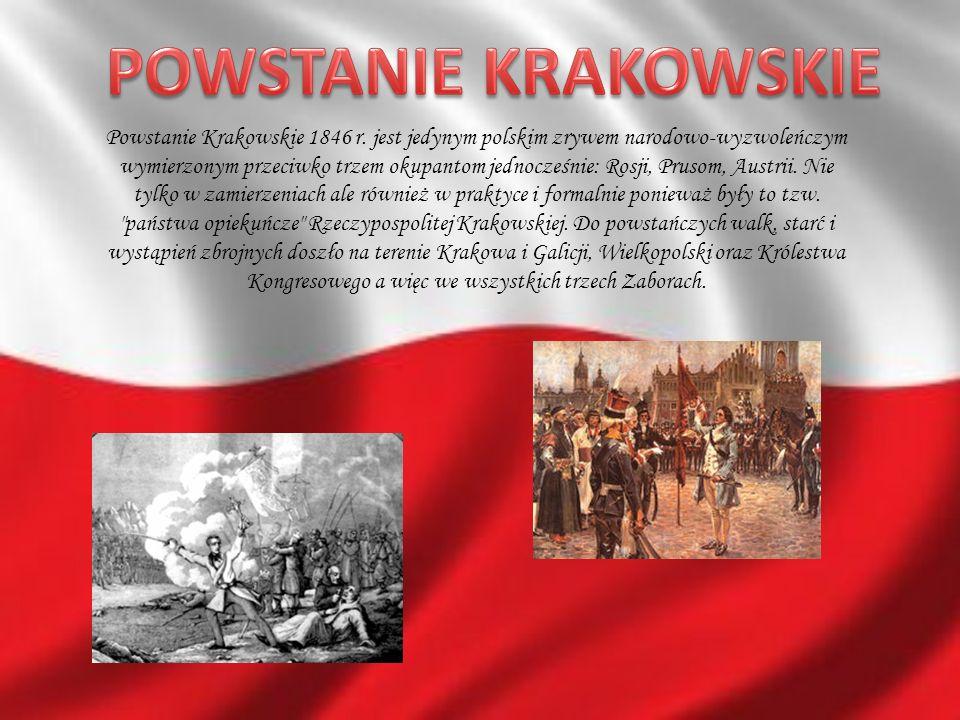 Powstanie Krakowskie 1846 r. jest jedynym polskim zrywem narodowo-wyzwoleńczym wymierzonym przeciwko trzem okupantom jednocześnie: Rosji, Prusom, Aust