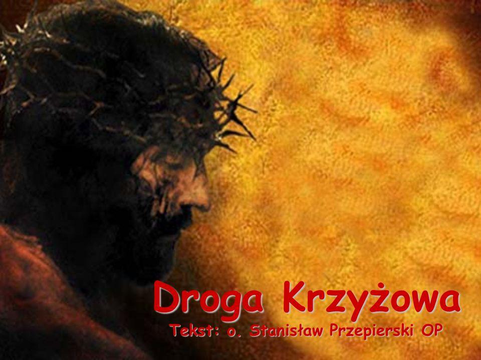 Droga Krzyżowa Tekst: o. Stanisław Przepierski OP