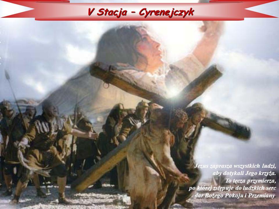 V Stacja – Cyrenejczyk Jezus zaprasza wszystkich ludzi, aby dotykali Jego krzyża. To tęcza przymierza, po której zstępuje do ludzkich serc dar Bożego