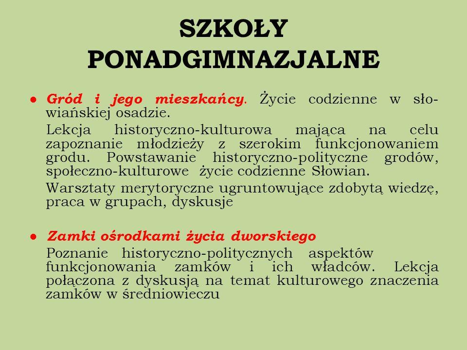 SZKOŁY PONADGIMNAZJALNE Gród i jego mieszkańcy. Życie codzienne w sło- wiańskiej osadzie. Lekcja historyczno-kulturowa mająca na celu zapoznanie młodz