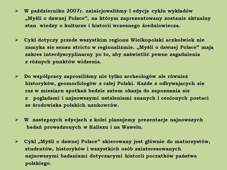 W październiku 2007r. zainicjowaliśmy I edycję cyklu wykładów Myśli o dawnej Polsce, na którym zaprezentowany zostanie aktualny stan wiedzy o kulturze