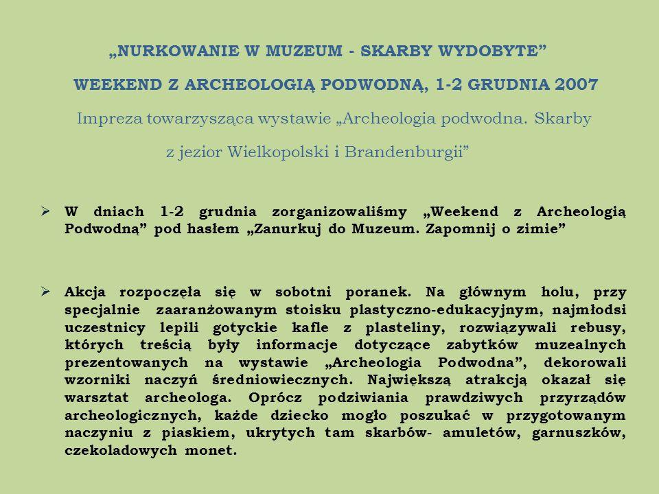 NURKOWANIE W MUZEUM - SKARBY WYDOBYTE WEEKEND Z ARCHEOLOGIĄ PODWODNĄ, 1-2 GRUDNIA 2007 Impreza towarzysząca wystawie Archeologia podwodna. Skarby z je