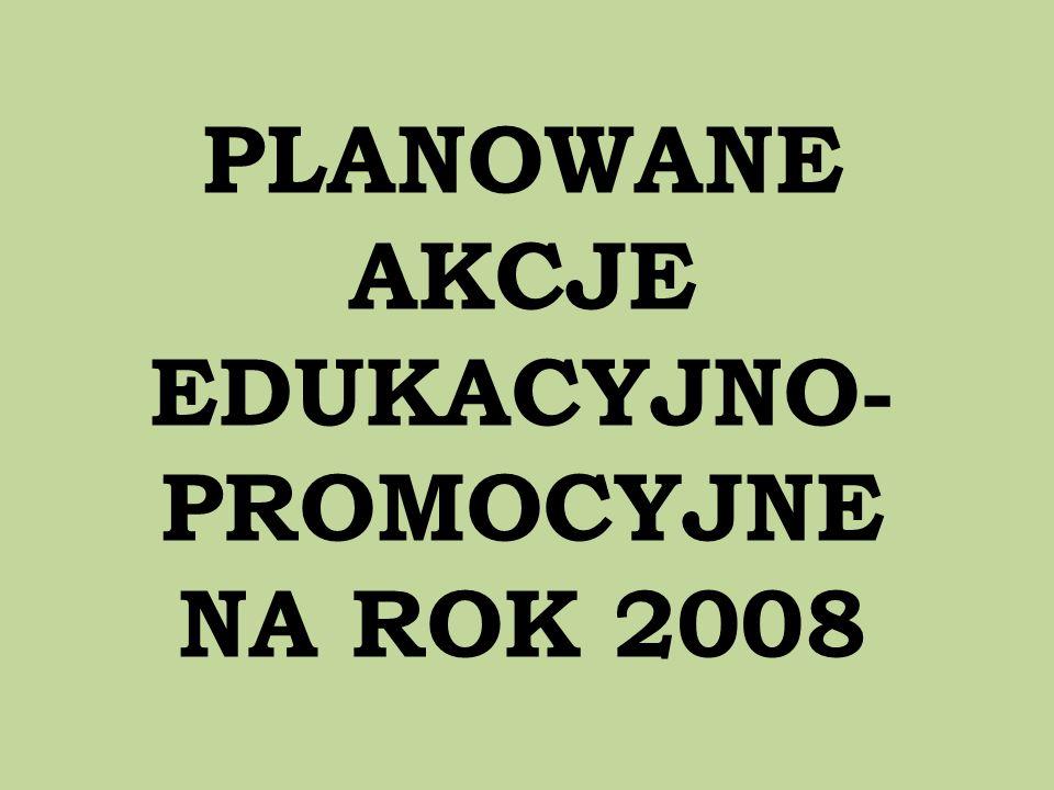 PLANOWANE AKCJE EDUKACYJNO- PROMOCYJNE NA ROK 2008
