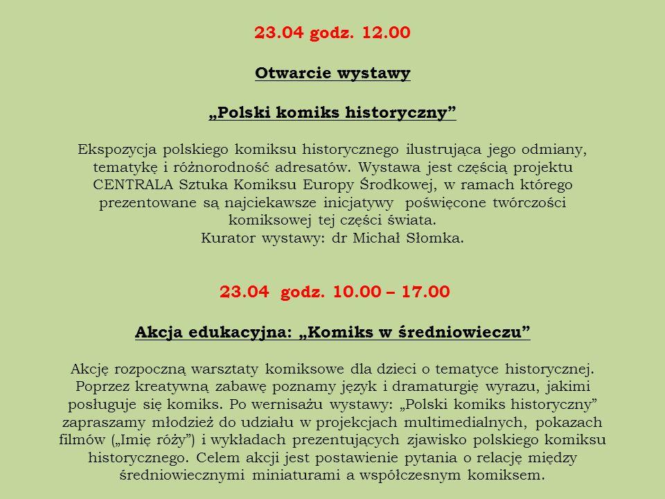 23.04 godz. 12.00 Otwarcie wystawy Polski komiks historyczny Ekspozycja polskiego komiksu historycznego ilustrująca jego odmiany, tematykę i różnorodn
