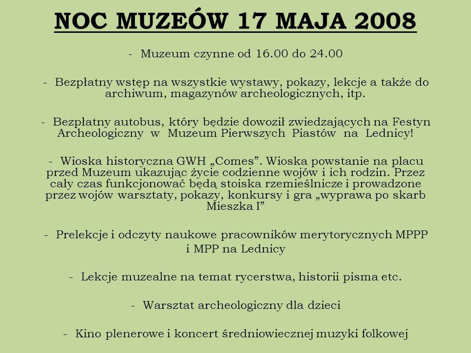 NOC MUZEÓW 17 MAJA 2008 - Muzeum czynne od 16.00 do 24.00 - Bezpłatny wstęp na wszystkie wystawy, pokazy, lekcje a także do archiwum, magazynów archeo