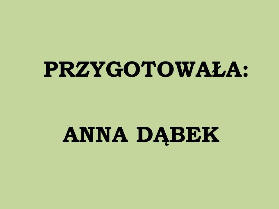 PRZYGOTOWAŁA: ANNA DĄBEK