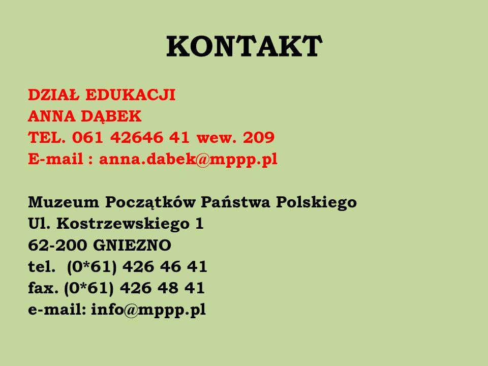 KONTAKT DZIAŁ EDUKACJI ANNA DĄBEK TEL. 061 42646 41 wew. 209 E-mail : anna.dabek@mppp.pl Muzeum Początków Państwa Polskiego Ul. Kostrzewskiego 1 62-20