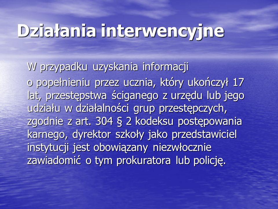 Działania interwencyjne W przypadku uzyskania informacji W przypadku uzyskania informacji o popełnieniu przez ucznia, który ukończył 17 lat, przestęps