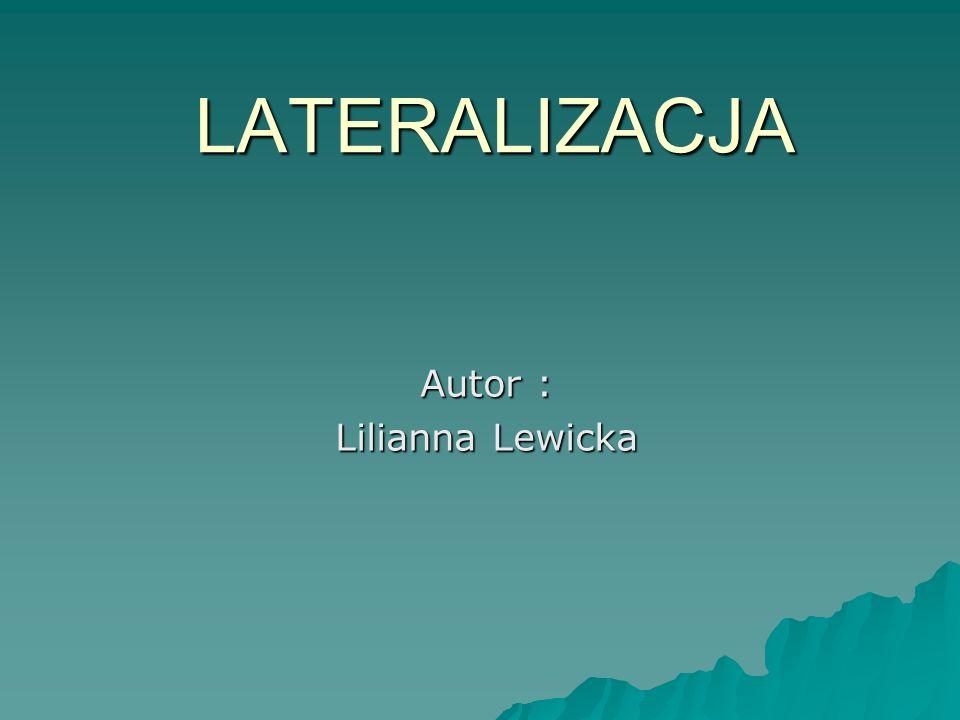 LATERALIZACJA Autor : Lilianna Lewicka