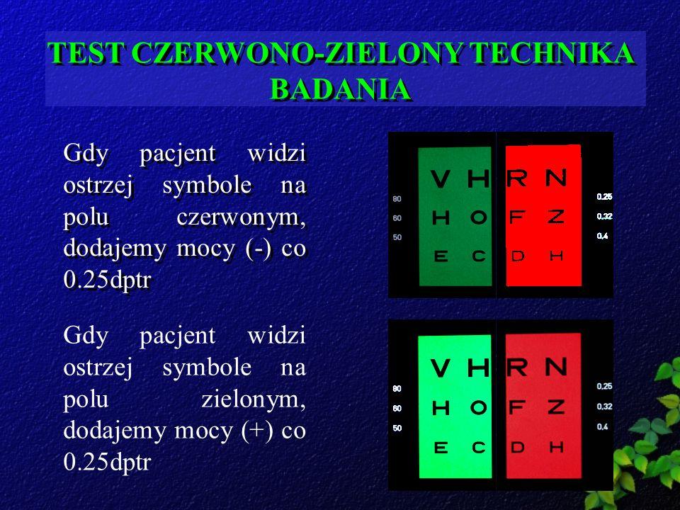 TEST CZERWONO-ZIELONY TECHNIKA BADANIA Gdy pacjent widzi ostrzej symbole na polu czerwonym, dodajemy mocy (-) co 0.25dptr Gdy pacjent widzi ostrzej sy
