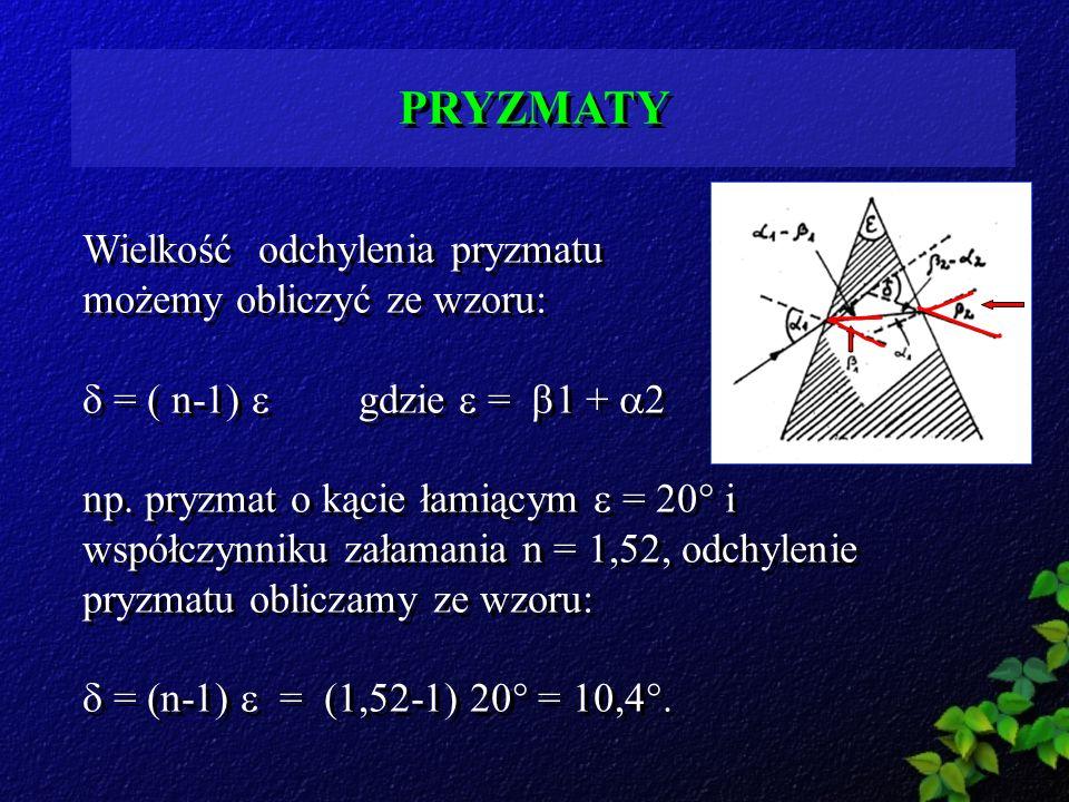 PRYZMATY Wielkość odchylenia pryzmatu możemy obliczyć ze wzoru: = ( n-1) gdzie = 1 + 2 np. pryzmat o kącie łamiącym = 20 i współczynniku załamania n =