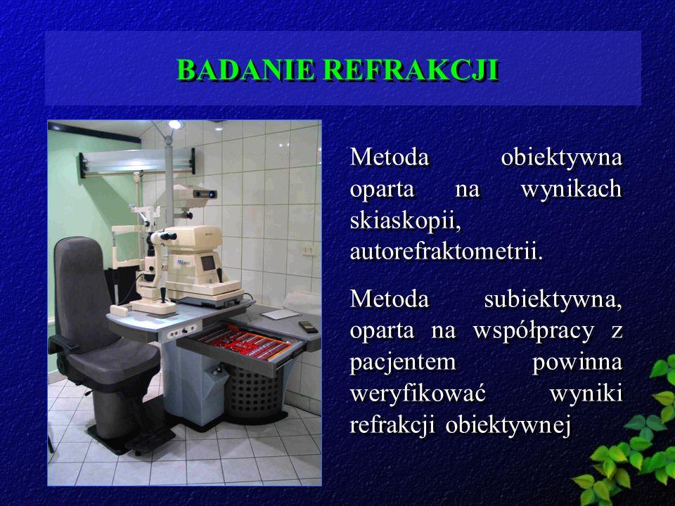 BADANIE REFRAKCJI Metoda obiektywna oparta na wynikach skiaskopii, autorefraktometrii. Metoda subiektywna, oparta na współpracy z pacjentem powinna we