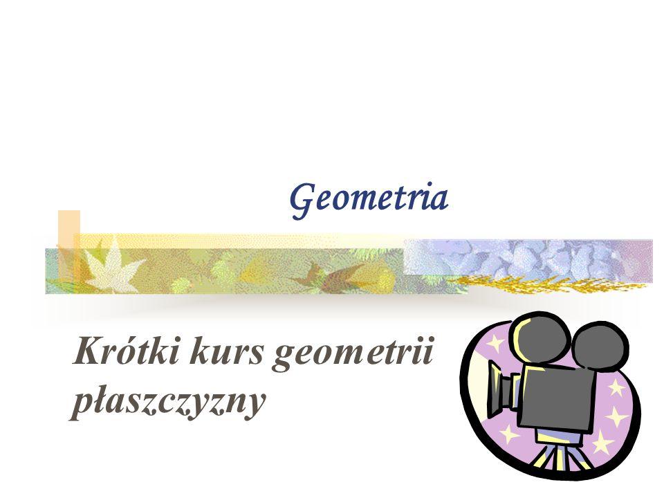 Geometria Krótki kurs geometrii płaszczyzny