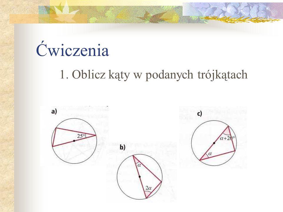 Ćwiczenia 1. Oblicz kąty w podanych trójkątach