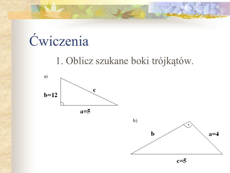 Ćwiczenia 1. Oblicz szukane boki trójkątów.