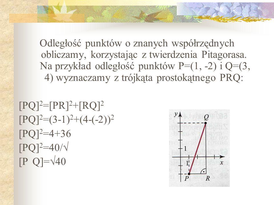 Odległość punktów o znanych współrzędnych obliczamy, korzystając z twierdzenia Pitagorasa. Na przykład odległość punktów P=(1, -2) i Q=(3, 4) wyznacza