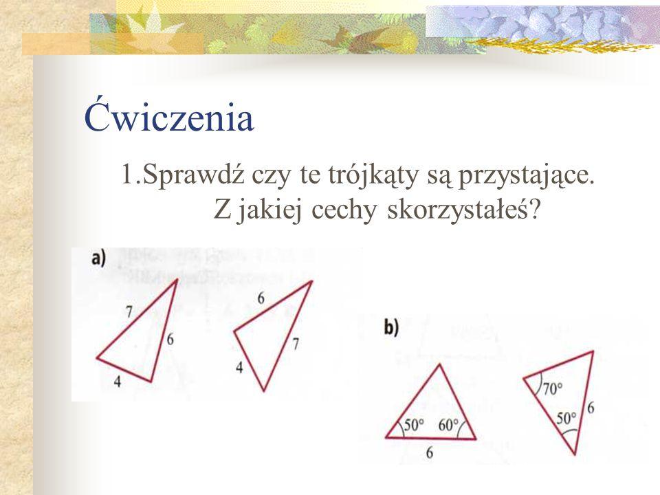 Ćwiczenia 1.Sprawdź czy te trójkąty są przystające. Z jakiej cechy skorzystałeś?